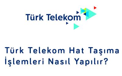 Türk Telekom Hat Taşıma Yapılırken Dikkat Edilmesi Gerekenler