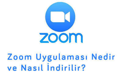 Zoom Uygulaması Nedir ve Nasıl İndirilir?