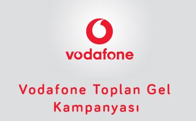 Vodafone Toplan Gel Kampanyası
