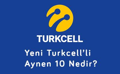 Yeni Turkcell'li Aynen 10 Nedir?