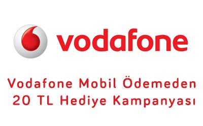 Vodafone Mobil Ödemeden 20 TL Hediye Kampanyası